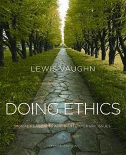 Doing Ethics: Moral Reasoning and Contemporary Issues, by Vaughn, 2nd Edition 9780393934281