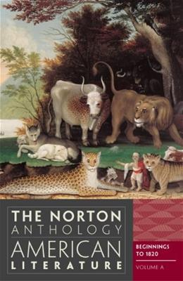 Norton Anthology of American Literature, by Baym, 8th Edition, Volume A: Beginnings to 1820 9780393934762