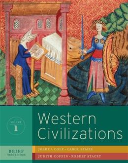 Western Civilizations: Their History and Their Culture, by Cole, 3rd Brief Edition, Volume 1 9780393934885