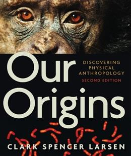 Our Origins: Discovering Physical Anthropology, by Larsen, 2nd Edition 9780393934984