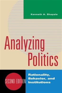 Analyzing Politics: Rationality, Behavior, and Institutions, by Bonchek, 2nd Edition 9780393935073