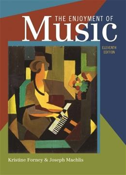 Enjoyment of Music: An Introduction to Perceptive Listening, by Forney, 11th Edition 9780393935202