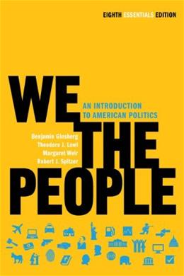 We the People: An Introduction to American Politics, by Ginsberg, 8th Essentials Edition 9780393935653