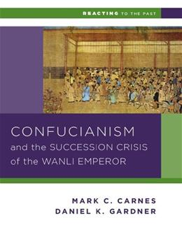 Confucianism and the Successsion Crisis of the Wanli Emperor, 1587, by Carnes 9780393937275