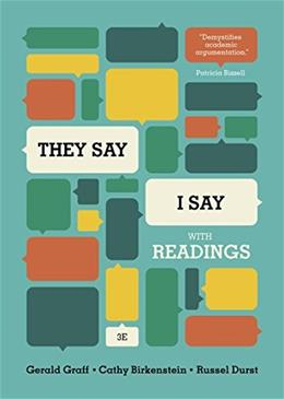 They Say / I Say: The Moves That Matter in Academic Writing, with Readings, by Graff, 3rd Edition 9780393937510