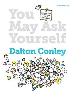 You May Ask Yourself: An Introduction to Thinking Like a Sociologist, by Conley, 4th Edition 9780393937732