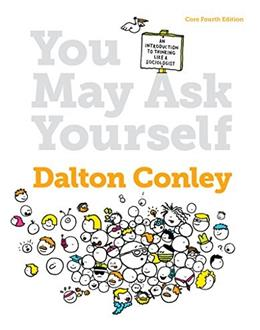 You May Ask Yourself: An Introduction to Thinking Like a Sociologist, by Conley, Core 4th Edition 9780393937749
