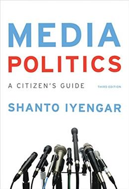 Media Politics: A Citizens Guide, by Iyenger, 3rd Edition 9780393937794