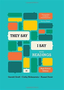 They Say / I Say: The Moves That Matter in Academic Writing, with Readings, by Graff, 3rd High School Edition 9780393938432