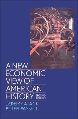 New Economic View of American History: From Colonial Times to 1940, by Atack, 2nd Edition 9780393963151