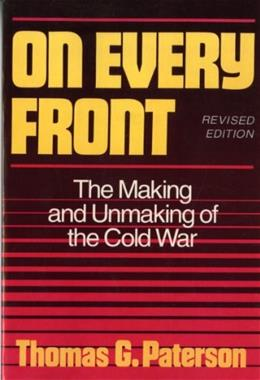 On Every Front: The Making and Unmaking of the Cold War, by Paterson, 2nd Edition 9780393964356