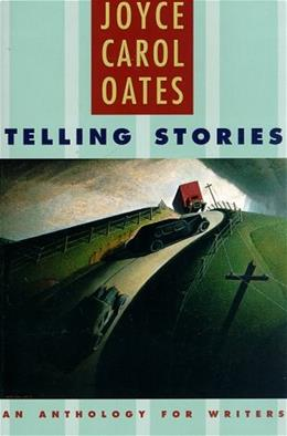 Telling Stories: An Anthology for Writers, by Oates 9780393971767