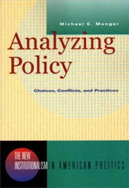 Analyzing Policy: Choices, Conflicts, and Practices, by Munger 9780393973990