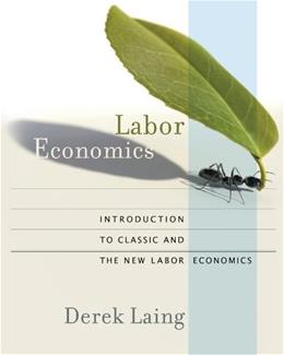 Labor Economics: Introductin to Classic and the New Labor Economics, by Laing 9780393979527
