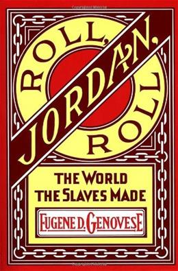 Roll, Jordan, Roll: The World the Slaves Made 9780394716527