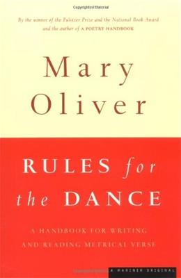 Rules for the Dance: A Handbook for Writing and Reading Metrical Verse, by Oliver 9780395850862