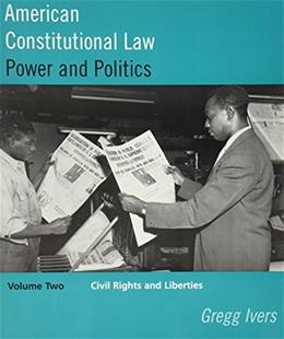 American Constitutional Law: Power and Politics, by Ivers, Volume 2: Civil Rights and Liberties 9780395889879