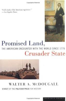 Promised Land: The American Encounter with the World, Since 1776, Crusader State, by McDougall 9780395901328