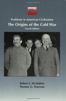 Origins of the Cold War:  Problems in American Civilization, by McMahon, 4th Edition 9780395904305