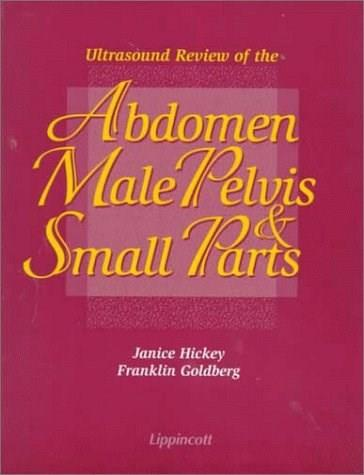 Ultrasound Review of the Abdomen, Male Pelvis and Small Parts, by Hickey 9780397516919
