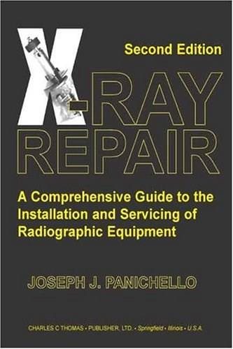 X-ray Repair: A Comprehensive Guide To The Installation And Servicing Of Radiographic Equipment, by Panichello, 2nd Edition 9780398075385