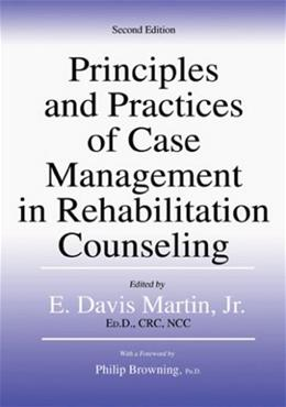 Principles And Practices of Case Management in Rehabilitation Counseling, by Martin, 2nd Edition 9780398076986