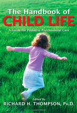 The Handbook of Child Life: A Guide for Pediatric Psychosocial Care 1 9780398078324
