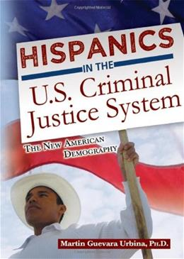 Hispanics in the U.S. Criminal Justice System: The New American Demography, by Urbina 9780398088163