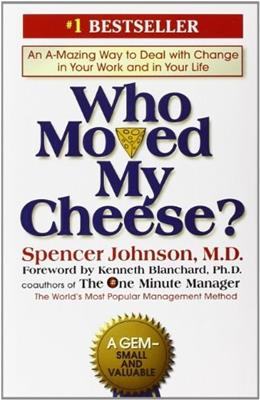Who Moved My Cheese? An A-Mazing Way to Deal with Change in Your Work and in Your Life, by Johnson 9780399144462