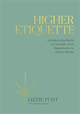Higher Etiquette: A Guide to the World of Cannabis, from Dispensaries to Dinner Parties 9780399582394