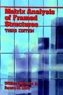 Matrix Analysis of Framed Structures, by Weaver, 3rd Edition 9780412078613