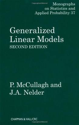 Generalized Linear Models, by McCullagh, 2nd Edition 9780412317606