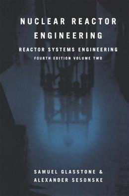 Nuclear Reactor Engineering: Reactor Systems Engineering, by Glasstone, 4th Edition, Volume 2 9780412985317