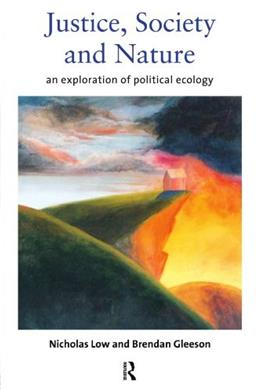 Justice, Society and Nature: An Exploration of Political Ecology 0 9780415145176
