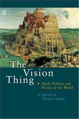 The Vision Thing: Myth, Politics and Psyche in the World 1 9780415195546