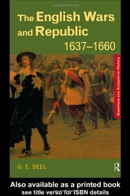 The English Wars and Republic, 1637–1660 (Questions and Analysis in History) 9780415199025