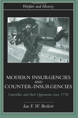 Modern Insurgencies and Counter-Insurgencies: Guerrillas and their Opponents since 1750, by Beckett 9780415239349