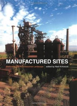 Manufactured Sites: Rethinking the Post-Industrial Landscape, by Kirkwood 9780415243650