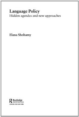 Language Policy: Hidden Agendas and New Approaches, by Shohamy 9780415328654