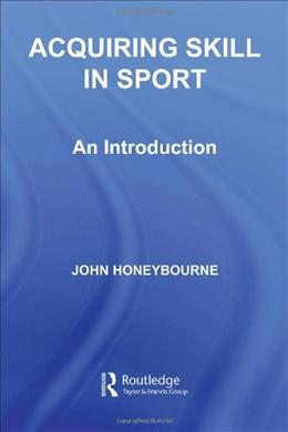 Acquiring Skill in Sport: An Introduction (Student Sport Studies) 9780415349369