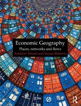 Economic Geography: Places, Networks and Flows, by Wood 9780415401821