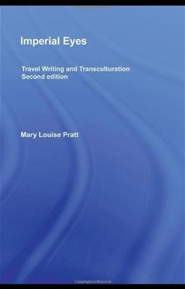 Imperial Eyes: Travel Writing and Transculturation, by Pratt, 2nd Edition 9780415438179
