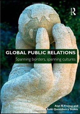 Global Public Relations: Spanning Borders, Spanning Cultures, by Freitag 9780415448154