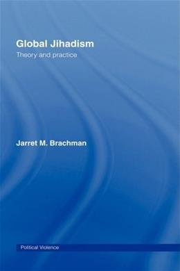 Global Jihadism: Theory and Practice, by Brachman 9780415452410