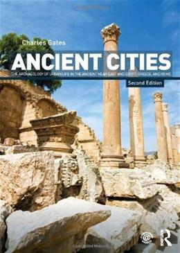 Ancient Cities: The Archaeology of Urban Life in the Ancient Near East and Egypt, Greece and Rome, by Gates, 2nd Edition 9780415498647