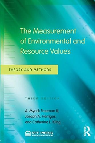 Measurement of Environmental and Resource Values: Theory and Methods, by Freeman, 3rd Edition 9780415501583