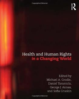 Health and Human Rights in a Changing World, by Grodin, 3rd Edition 9780415503983