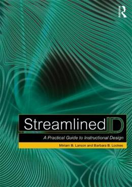 Streamlined ID: A Practical Guide to Instructional Design, by Larson 9780415505185