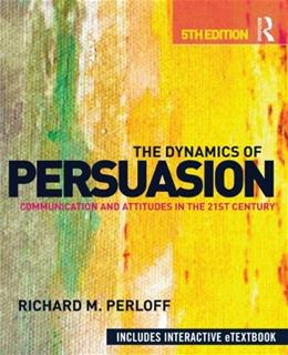 Dynamics of Persuasion: Communication and Attitudes in the 21st Century, by Perloff, 5th Edition 5 PKG 9780415507424