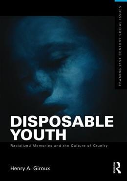 Disposable Youth: Racialized Memories, and the Culture of Cruelty, by Giroux 9780415508131